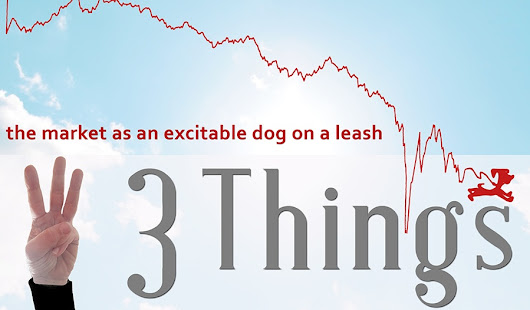 3 Things: The market as an excitable dog on a leash | SageBroadview