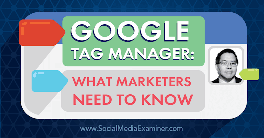 Google Tag Manager: What Marketers Need to Know : Social Media Examiner