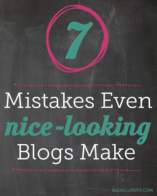 Seven Mistakes Even Nice-Looking Blogs Make