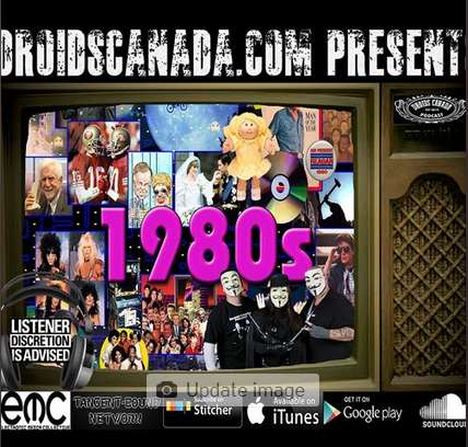 Podcast: Trying to explain the Eighties | Droids Canada Podcast