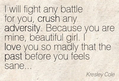 I Will Fight Any Battle For You Crush Any Adversity Because You