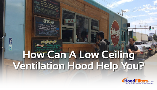 How Can A Low Ceiling Ventilation Hood Help You? - Foodservice Blog