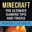 MINECRAFT: The Ultimate Gaming Tips and Tricks - Kindle edition by Erwin Calamer. Humor & Entertainment Kindle eBooks @ Amazon.com.