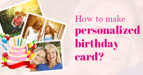 How to make personalized birthday cards? - AmoyShare