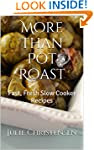 More Than Pot Roast: Fast, Fresh Slow...