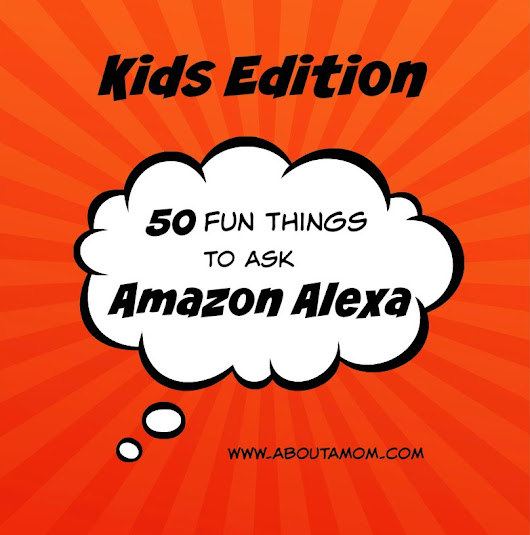 Kids Edition: 50 Fun Things to Ask Alexa - About A Mom