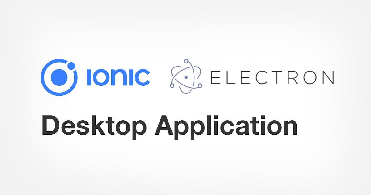 Ionic Electron Desktop App