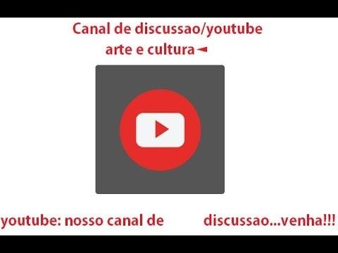 """""""arte e cultura"""" nosso """"canal de discussão"""" no youtube, venha participar!"""