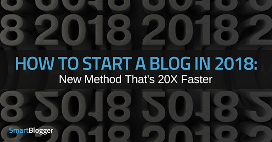 How to Start a Blog in 2018: New Method That's 20X Faster • Smart Blogger
