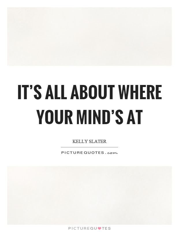 Its All About Where Your Minds At Picture Quotes