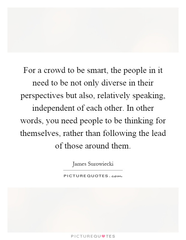For A Crowd To Be Smart The People In It Need To Be Not Only