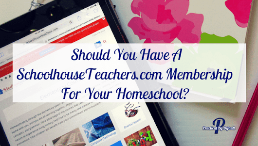 Should You Have A SchoolhouseTeachers.com Membership For Your Homeschool?