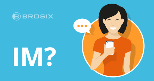 What is Instant Messaging (IM) - BROSIX