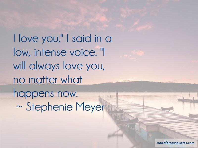 I Will Always Love You No Matter What Quotes Top 44 Quotes About I