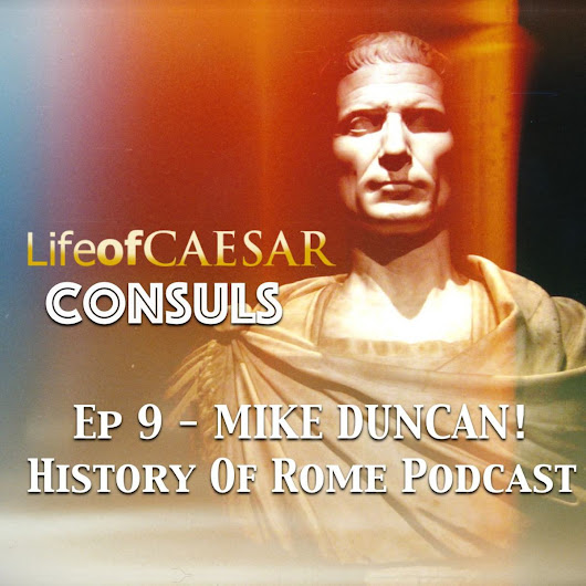 Life Of Caesar CONSUL #9 - Mike Duncan, History Of Rome Podcast