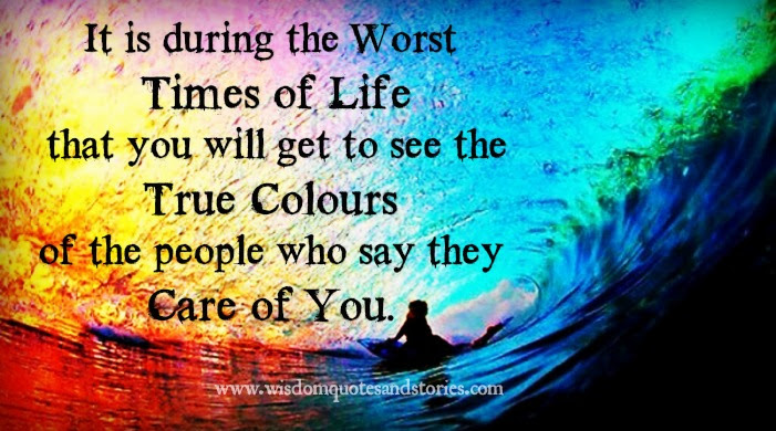 True Colours Of The People Are Seen In The Worst Times Wisdom
