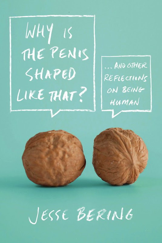 Why Is the Penis Shaped Like That? And Other Reflections on Being Human