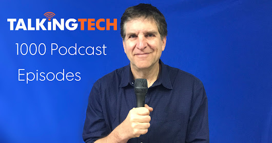 1,000 episodes of #TalkingTech podcast