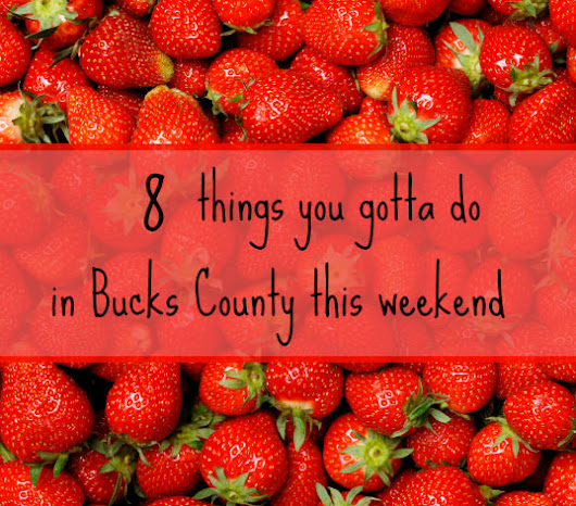 8 things you gotta do in Bucks County this weekend (May 12-14)