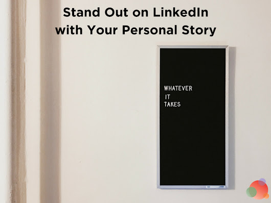 Use Your Personal Story to Stand Out on LinkedIn