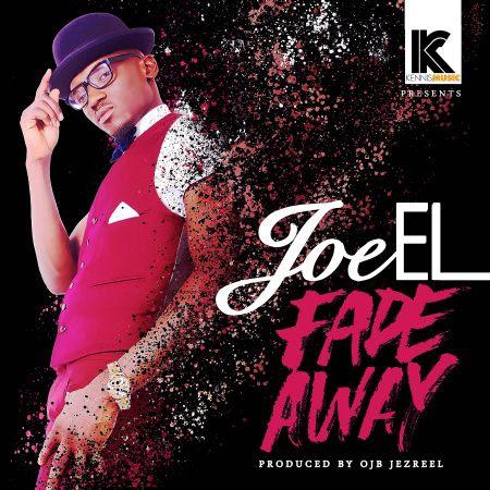 [Music] Joe EL – Fade Away (Prod. by OJB Jezreel) @9jasouth