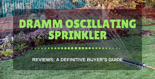 Dramm Oscillating Sprinkler Reviews: A Definitive Buyer's Guide