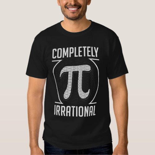 Pi Day Completely Irrational Shirt