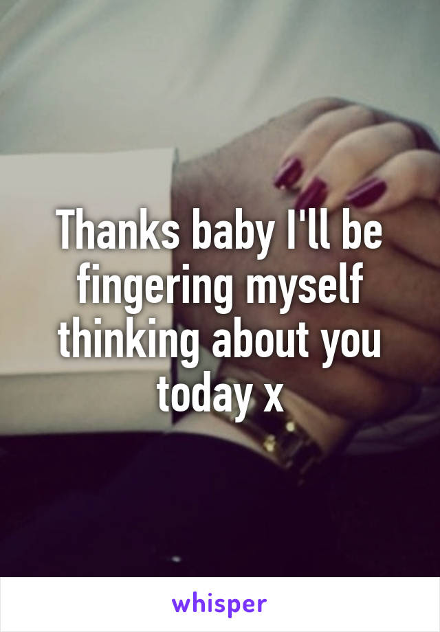 Thanks Baby Ill Be Fingering Myself Thinking About You Today X