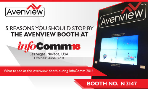 5 Reasons to visit the Avenview Booth at InfoComm16 - Avenview