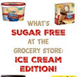 What's Sugar Free at the Grocery Store: Ice Cream Edition! - My Sugar Free Journey