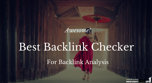 Awesome! 5 Best Backlink Checker For Backlink Analysis In 2017