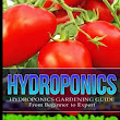 Hydroponics: Hydroponics Gardening Guide – from Beginner to Expert (Hydroponics, Gardening, Self Sufficiency)