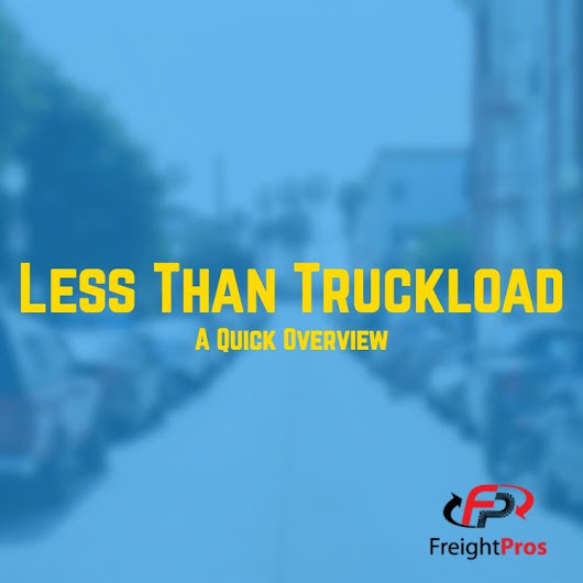 Less Than Truckload: A Quick Overview - FreightPros