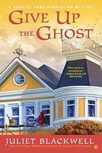 Give Up the Ghost by Juliet Blackwell