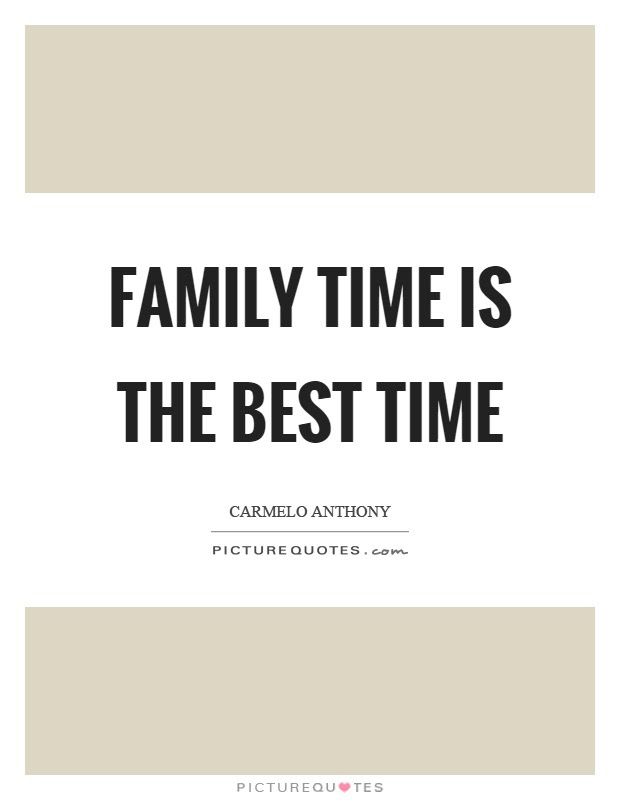 Family Time Is The Best Time Picture Quotes