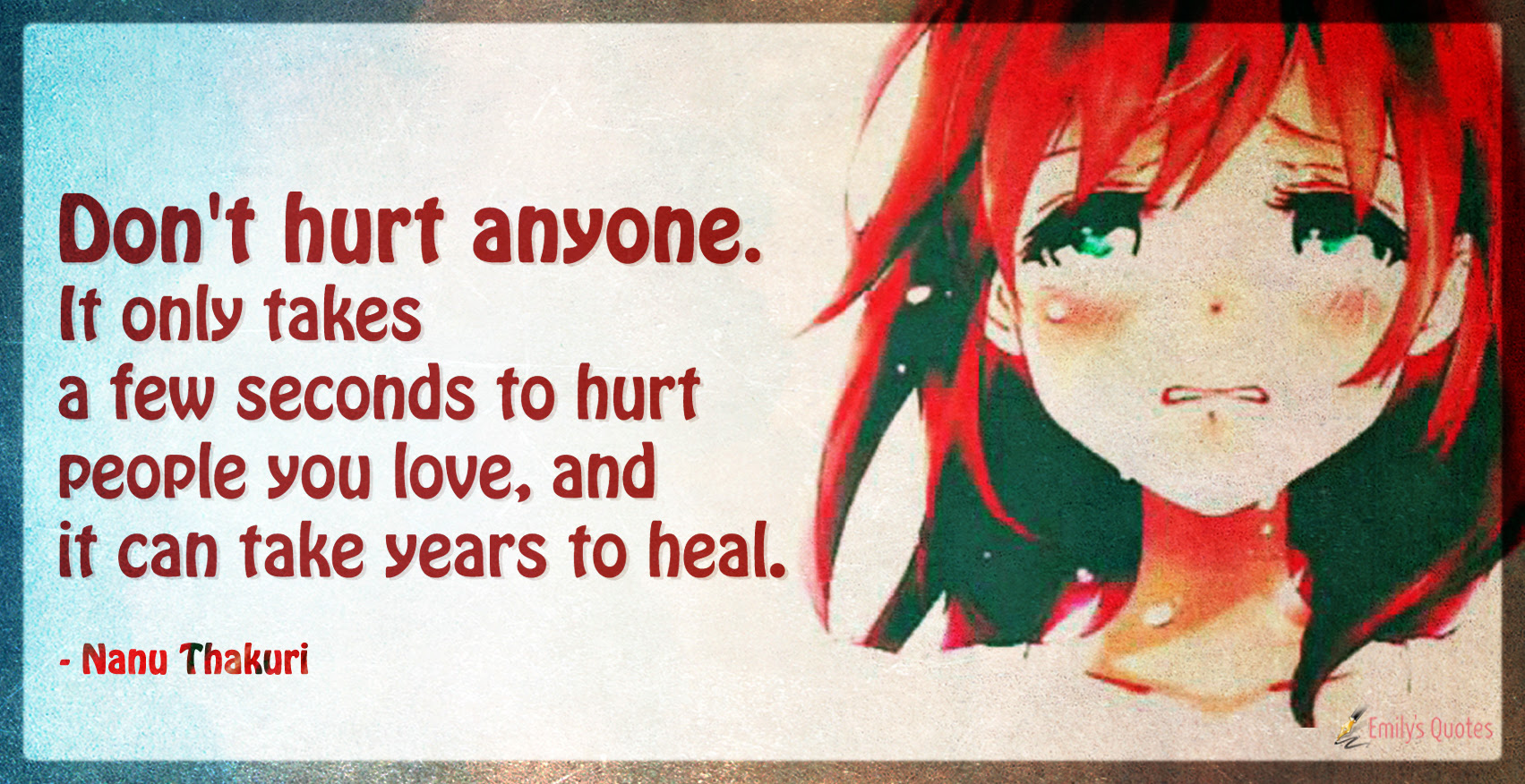 Dont Hurt Anyone It Only Takes A Few Seconds To Hurt People You