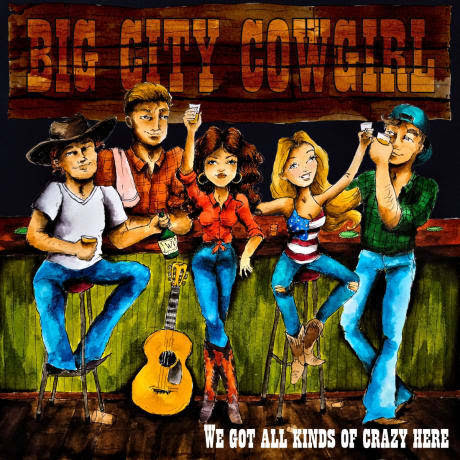 (Big City Cowgirl - We Got All Kinds Of Crazy...)