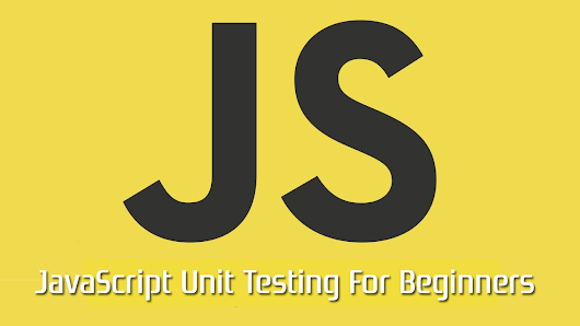 JavaScript Unit Testing For Beginners