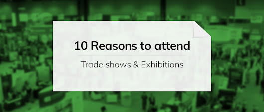 Importance of Exhibitions and Trade Shows - 10 Reasons To Attend!