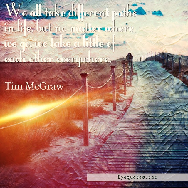 We All Take Different Paths Quote By Tim Mcgraw Byequotescom