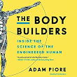 Amazon.com: The Body Builders: Inside the Science of the Engineered Human (Audible Audio Edition): Adam Piore, Fred Sanders, HarperAudio: Books