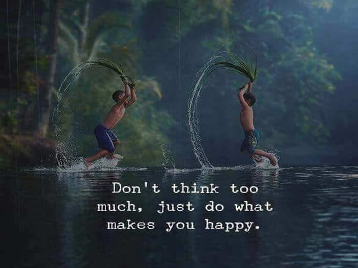Dont Think Too Much Just Do What Makes You Happy Inspirational