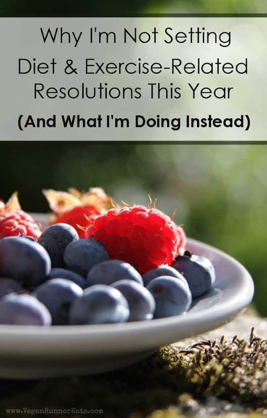 Why I'm Saying No to Diet & Exercise-Related New Year's Resolutions, and What I'm Going to Do Instead