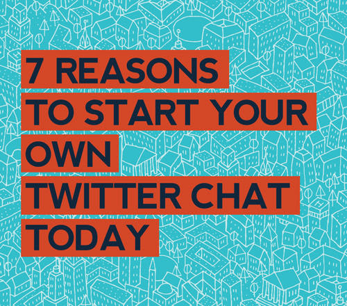 7 Reasons to start your own Twitter Chat