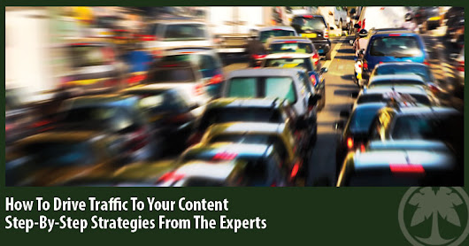 Content Marketing - How To Drive Traffic To Your Content