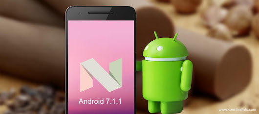Android 7.1.1 Update: The Sweetest of Nougat! - Konstantinfo