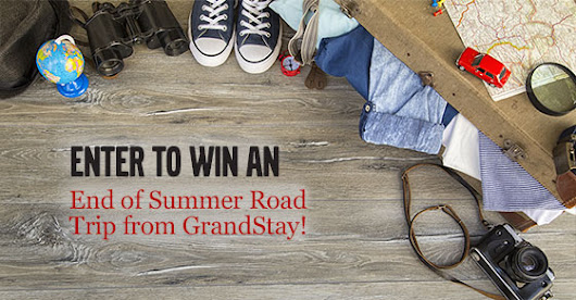 Enter to WIN an End of Summer Road Trip from GrandStay!