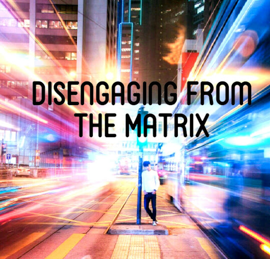 Disengage from the Matrix