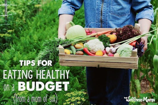 Eating Healthy on a Budget - 22 Money Saving Tips | Wellness Mama