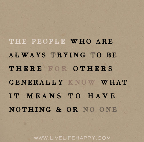 The People Who Are Always Trying To Be There For Others Generally